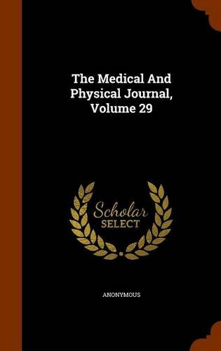 The Medical And Physical Journal, Volume 29