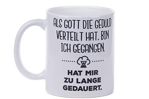 Tasse mit Spruch - Als Gott die Geduld verteilt hat,Bin ich gegangen. Hat Mir zu Lange gedauert.- Frühstück - Kaffeetasse - lustig - Arbeit - Büro - Geschenk