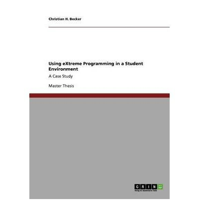 [(Using Extreme Programming in a Student Environment )] [Author: Christian H Becker] [Oct-2013]