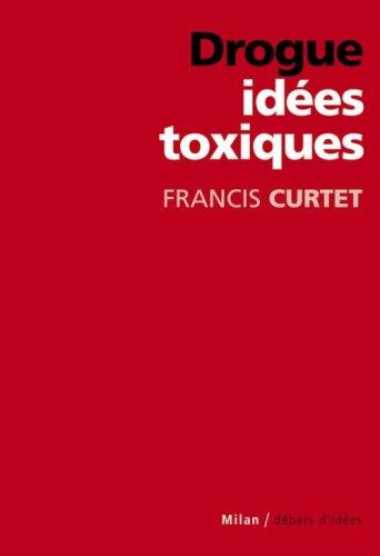 Drogue : Idées toxiques par Francis Curtet