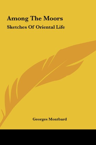 Among the Moors: Sketches of Oriental Life