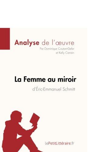 La Femme au miroir d'Éric-Emmanuel Schmitt (Analyse de l'oeuvre): Comprendre la littérature avec lePetitLittéraire.fr