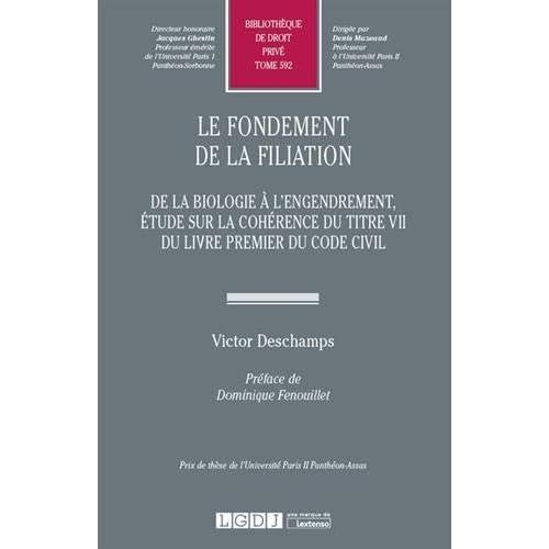 Le fondement de la filiation : De la biologie à l'engendrement, étude sur la cohérence du Titre VII du livre premier du Code civil