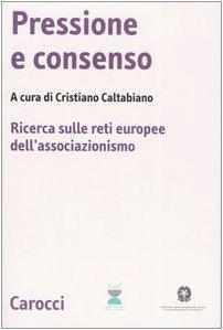 Pressione e consenso. Ricerca sulle reti europee dell'associazionismo. Con CD-ROM