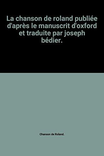 La chanson de roland publie d'aprs le manuscrit d'oxford et traduite par joseph bdier.