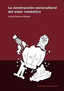 Descargar Libro La Construcción Sociocultural Del Amor Romántico (Ciencia / Género) de Coral Herrera Gómez