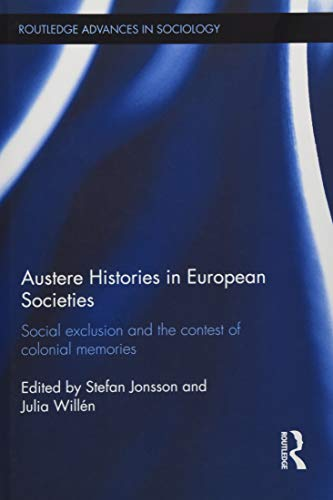 Austere Histories in European Societies: Social Exclusion and the Contest of Colonial Memories (Routledge Advances in Sociology, Band 197)