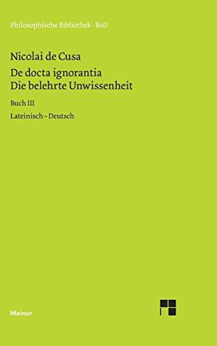 Die belehrte Unwissenheit: lateinisch-deutsch, Buch III (Philosophische Bibliothek)