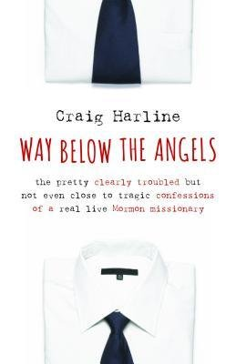 [( By Harline, Craig ( Author )Way Below the Angels: The Pretty Clearly Troubled But Not Even Close to Tragic Confessions of a Real Live Mormon Missionary Hardcover Aug- 14-2014 )]