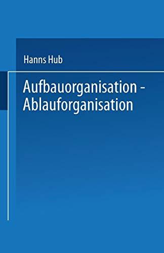 Aufbauorganisation, Ablauforganisation: Einführung in der Betriebsorganisation, Aufgabenanalyse, Aufgabensynthese, Zentralisation, Dezentralisation, ... (Praxis der Unternehmensführung)