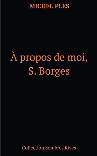 A propos de moi, S. Borges par Michel Ples