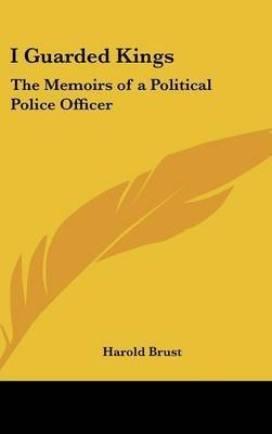 Officer Brust (By Brust, Harold ( Author ) [ I Guarded Kings: The Memoirs of a Political Police Officer ] Jul - 2007 { Hardcover })