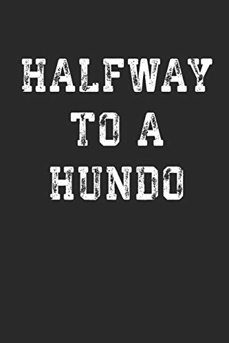 "Halfway To A Hundo: Funny 50th Birthday Gift Notebook (6x9"") 