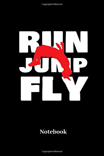 Run Jump Fly Notebook: Lined journal for free running, parkour, urban sports, jumping and flip fans - paperback, diary gift for men, women and children