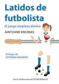 Latidos De Futbolista - El Juego Empieza Dentro por Aintzane Encinas