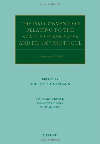 The 1951 Convention Relating to the Status of Refugees and its 1967 Protocol: A Commentary (Oxford Commentaries on International Law) by Andreas Zimmermann (2011-03-22)
