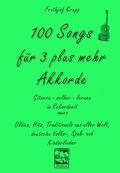 Preisvergleich Produktbild 100 SONGS FUER 3 PLUS MEHR AKKORDE - arrangiert für Gitarre [Noten / Sheetmusic] Komponist: KREPP FRITHJOF