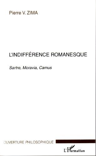 L'indifférence romanesque : Sartre, Moravia, Camus