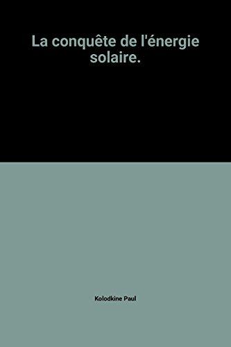 La conquête de l'énergie solaire. par Kolodkine Paul