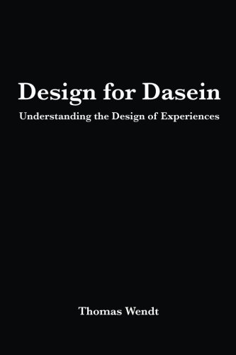 design-for-dasein-understanding-the-design-of-experiences-by-thomas-wendt-2015-01-01