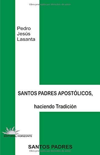 Santos Padres Apostólicos: Haciendo Tradición