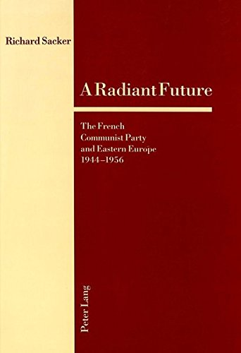 A Radiant Future: The French Communist Party and Eastern Europe 1944-1956