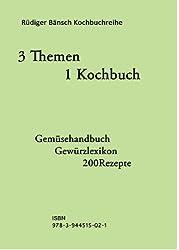 3 Themen 1 Kochbuch 200 Rezepte Gemüsehandbuch Gewürzlexikon (German Edition)