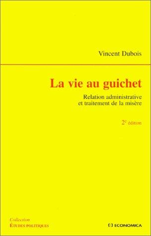 La vie au guichet : Relation administrative et traitement de la misère par Vincent Dubois