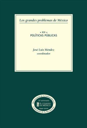 Los grandes problemas de México. Políticas públicas: Volumen XIII