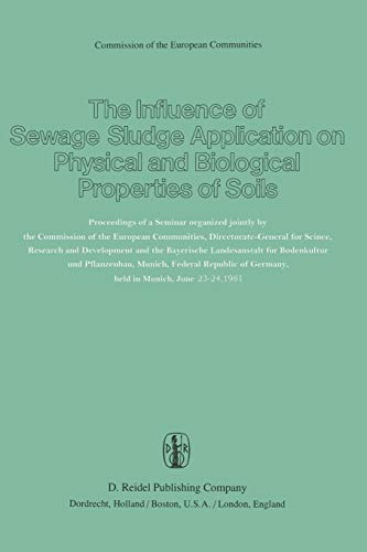 The Influence of Sewage Sludge Application on Physical and Biological Properties of Soils: Proceedings of a Seminar organized jointly by the ... Munich, Federal Republic of Germany, held (Böden Wissenschaft Und Management)