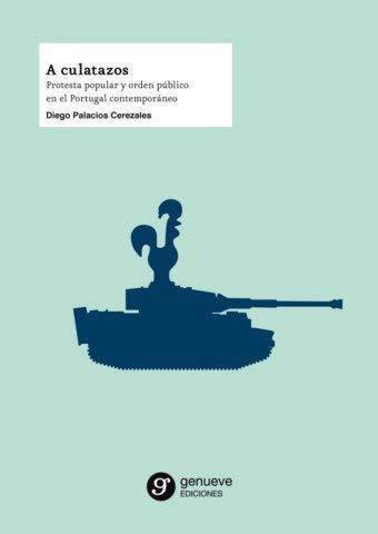 A culatazos: Protesta popular y orden público en el Portugal contemporáneo (Ciencias Sociales y Humanidades) por Diega Palacios Cerezales