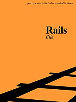 Rails: Elle: Part 3 of 4 in the Rails Series by [Predosa, Zol]