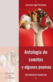 Antología de cuentos y algunos poemas: Con propuestas didácticas (Recursos) por Juan José Lage Fernández