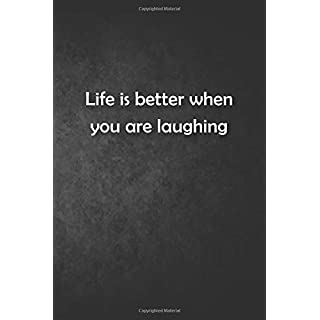 Life is better when you are laughing: Blank Lined Funny Motivational Journal Notebook, 6x9 120 pages matte finish white paper for life