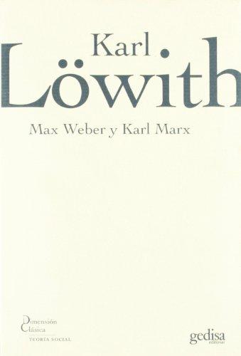 Max Weber y Karl Marx (Dimension Clasica (gedisa)) por Karl Lowith