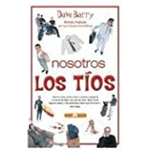 Nosotros, Los Tios / Dave Barry's Complete Guide to Guys