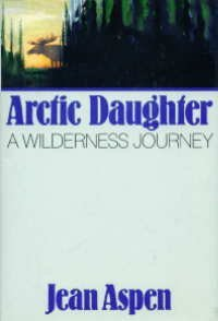 Arctic Daughter: A Wilderness Journey by Jean Aspen (1988-03-02)