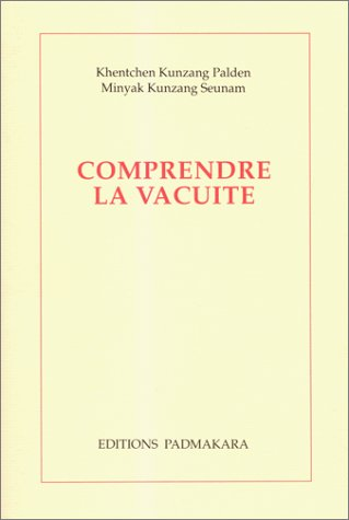 Comprendre la vacuité : Deux commentaires du chapitre IX deLa marche vers l'éveil de Shântideva par Khenchen Kunzang Palden