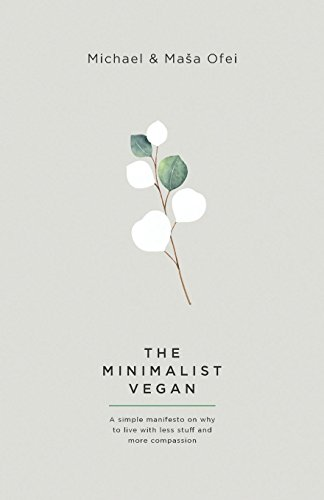 The Minimalist Vegan: A Simple Manifesto On Why To Live With Less Stuff And More Compassion por Michael Ofei