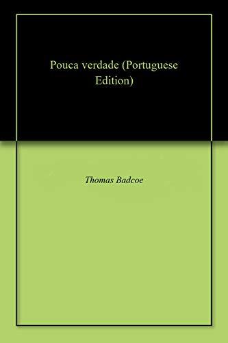 Pouca verdade (Portuguese Edition) por Thomas  Badcoe