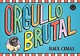 Orgullo Brutal de Raúl Cimas (20 may 2015) Tapa blanda