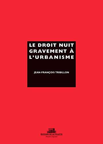Le droit nuit gravement à l'urbanisme (Penser l'espace)