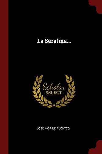 Descargar Libro La Serafina... de José Mor de Fuentes