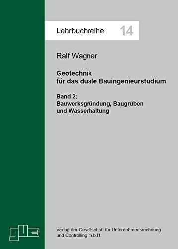 Geotechnik für das duale Bauingenieurstudium. Bd. 2: Band 2: Bauwerksgründung, Baugruben und Wasserhaltung (Lehrbuchreihe)