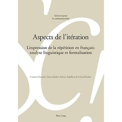 Aspects de l'iteration: L'expression de la repetition en francais: analyses linguistique et formalisation