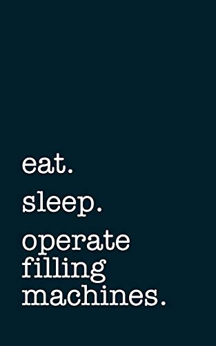 eat. sleep. operate filling machines. - Lined Notebook: Writing Journal