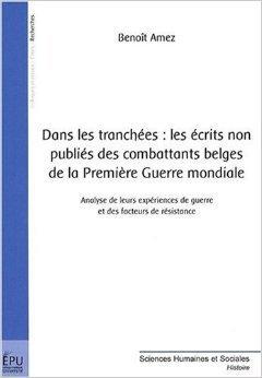 Dans les tranches : les crits non publis des combattants belges de la premire guerre mondiale de AMEZ Benot ( 19 fvrier 2009 )