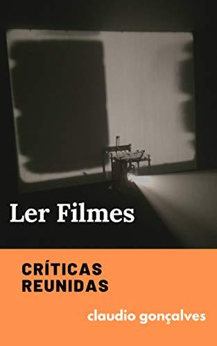 Ler Filmes: Críticas Reunidas (Portuguese Edition) por Claudio Gonçalves