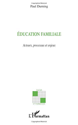 Education familiale acteurs, processus et enjeux par Paul Durning