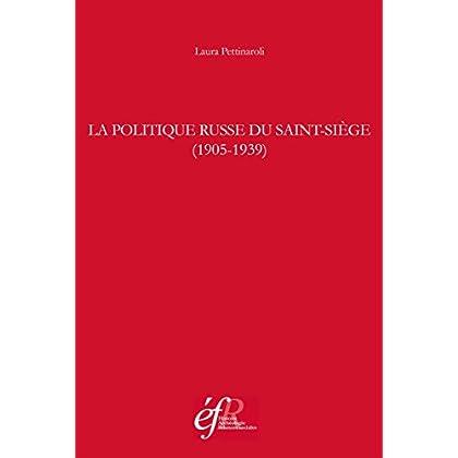 La politique russe du Saint-Siège (1905-1939) (Bibliothèque des Écoles françaises d'Athènes et de Rome t. 367)